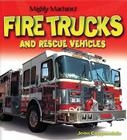 Fire Trucks and Rescue Vehicles (Mighty Machines) Cover Image