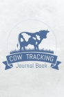 Cow Tracking Journal Book: Tracking Calf ID, Birth Date, Calf Vigor, Weight gain, vaccination Cover Image