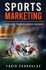 Sports Marketing: How U.S. Teams Make Money Cover Image