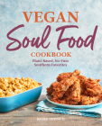 Vegan Soul Food Cookbook: Plant-Based, No-Fuss Southern Favorites Cover Image