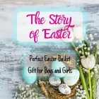 The Story of Easter - Easter Adventure - Easter Bunny - Easter Egg Hunt Surprise: Perfect Easter Basket Gift for Boys and Girls Cover Image