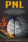 Pnl: Cómo analizar a las personas, comunicarse efectivamente y entender la psicología conductista para ganar en los negocio Cover Image