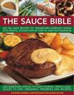 The Sauce Bible: 400 Fail-Safe Recipes to Transform Everyday Dishes Into Feasts, Shown Step by Step in 1400 Photographs Cover Image