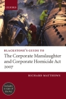 Blackstone's Guide to the Corporate Manslaughter ACT 2006 (Blackstone's Guides) Cover Image