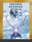 Creative Gratitude Journal: A Journal to Teach Kids to Practice the Attitude of Gratitude and Mindfulness in a Creative & Fun Way Cover Image
