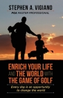 Enrich Your Life and the World with the Game of Golf: Every day is an opportunity to change the world Cover Image