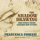 The Shadow Drawing: How Science Taught Leonardo How to Paint Cover Image