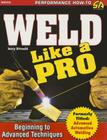 Weld Like a Pro: Beginning to Advance Techniques Cover Image