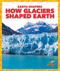 How Glaciers Shaped Earth Cover Image