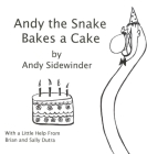 Andy the Snake Bakes a Cake: by Andy Sidewinder Cover Image