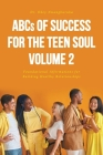 ABCs of Success for the Teen Soul - Volume 2: Foundational Affirmations for Building Healthy Relationships Cover Image