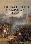 THE WATERLOO CAMPAIGN A Study: The Special Campaign Series Cover Image