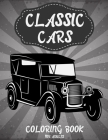 Classic Cars Coloring Book for adults: Classic Cars Coloring Book for teens and Adults Who love Classic Cars with Models Names between 1900s To 1960s Cover Image