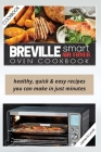 Breville Smart Air Fryer Oven Cookbook: Healthy, Quick & Easy Recipes You Can Make in Just Minutes Cover Image