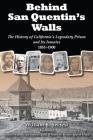 Behind San Quentin's Walls: The History of California's Legendary Prison and Its Inmates, 1851-1900 Cover Image