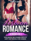 Lesbian Romance (4 Books in 1): True Erotic Sex Stories, EXPLICIT DIRTY HOT NOVELS FOR LESBIAN Cover Image
