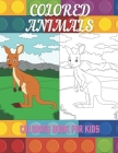 COLORED ANIMALS - Coloring Book For Kids Cover Image