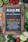 Alkaline + Anti-Inflammatory Diet: 4 Books in 1: Follow This Complete Guide to Find Out How Eat Healthy to Prolong Your Life, Reducing Inflammation. L Cover Image