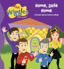 The Wiggles: Here To Help Home, Safe Home: A book about home safety Cover Image