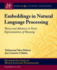 Embeddings in Natural Language Processing: Theory and Advances in Vector Representations of Meaning (Synthesis Lectures on Human Language Technologies) Cover Image