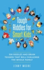 Tough Riddles for Smart Kids: 500 Riddles and Brain Teasers that Will Challenge the Whole Family Cover Image