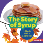 The Story of Syrup: It Starts with a Maple Tree (Step by Step) Cover Image
