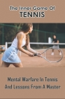 The Inner Game Of Tennis: Mental Warfare In Tennis And Lessons From A Master: Tennis Biography Books Cover Image