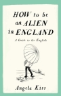 How to Be an Alien in England: A Guide to the English Cover Image