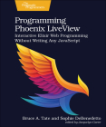 Programming Phoenix Liveview: Interactive Elixir Web Programming Without Writing Any JavaScript Cover Image