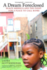 A Dream Foreclosed: Black America and the Fight for a Place to Call Home Cover Image