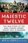 The Majestic Twelve: The True Story of the Most Feared Combat Escort Unit in Baghdad Cover Image