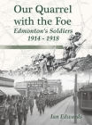 Our Quarrel with the Foe: Edmonton's Soldiers 1914 - 1918 Cover Image