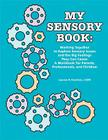 My Sensory Book: Working Together to Explore Sensory Issues and the Big Feelings They Can Cause: A Workbook for Parents, Professionals, Cover Image