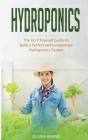 Hydroponics: The Do It Yourself Guide to Build a Perfect and Inexpensive Hydroponics System Cover Image