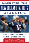 Tales from the New England Patriots Sideline: A Collection of the Greatest Patriots Stories Ever Told Cover Image