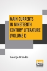 Main Currents In Nineteenth Century Literature (Volume I): The Emigrant Literature, Transl. By Diana White, Mary Morison (In Six Volumes) Cover Image