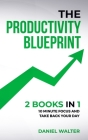 The Productivity Blueprint: 2 Books in 1: 10 Minute Focus and Take Back Your Day Cover Image