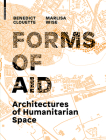 Forms of Aid: Architectures of Humanitarian Space Cover Image