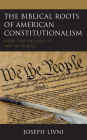 The Biblical Roots of American Constitutionalism: From