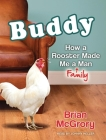 Buddy: How a Rooster Made Me a Family Man Cover Image
