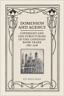 Dominion and Agency: Copyright and the Structuring of the Canadian Book Trade, 1867-1918 (Studies in Book and Print Culture) Cover Image