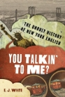 You Talkin' to Me?: The Unruly History of New York English Cover Image