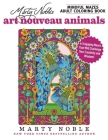 Marty Noble's Mindful Mazes Adult Coloring Book: Art Nouveau Animals: 48 Engaging Mazes That Will Challenge Your Creativity and Wisdom! Cover Image