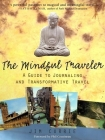 The Mindful Traveler: A Guide to Inspired Vacation, Business, and Adventure Travel (Guide to Journaling and Transformative Travel) Cover Image