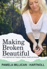 Making Broken Beautiful: From Tragedy and Trauma to Badass, Wealth and Success Cover Image
