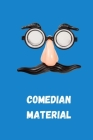 Comedian Material: Comedian Notebook, Journal,6x9,150 Pages, Stand Up Comedy Gifts, Stand Up Comic Cover Image