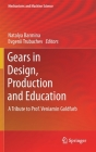 Gears in Design, Production and Education: A Tribute to Prof. Veniamin Goldfarb (Mechanisms and Machine Science #101) Cover Image