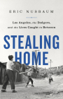 Stealing Home: Los Angeles, the Dodgers, and the Lives Caught in Between Cover Image