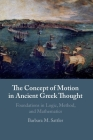 The Concept of Motion in Ancient Greek Thought: Foundations in Logic, Method, and Mathematics Cover Image
