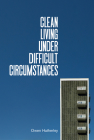 Clean Living Under Difficult Circumstances: Finding a Home in the Ruins of Modernism Cover Image